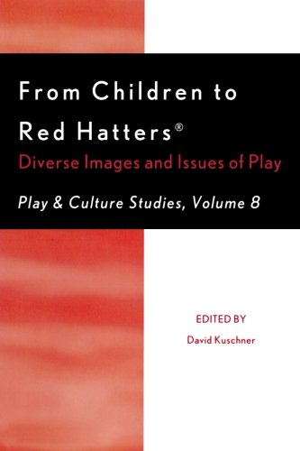 From Children to Red Hatters: Diverse Images and Issues of Play (Play and Cultural Studies)