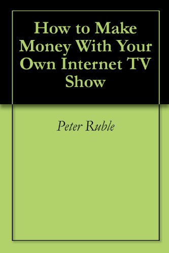 How to Make Money With Your Own Internet TV Show