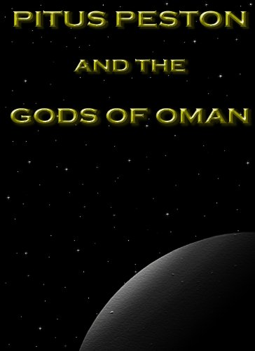 Pitus Peston And The Gods Of Oman (Peregrinations Of Pitus Peston)