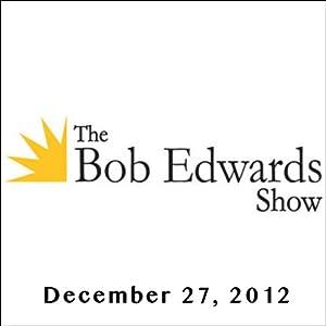 The Bob Edwards Show, Penny Marshall, Rodriguez, and Malik Bendjelloul, December 27, 2012 Radio/TV Program