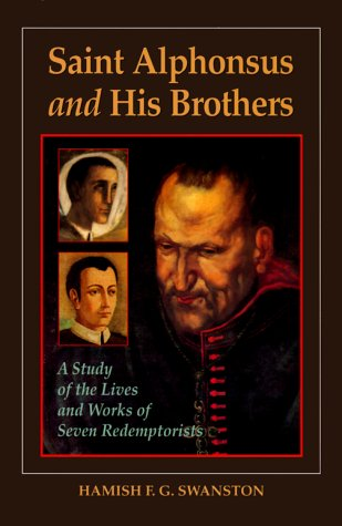 Saint Alphonsus and His Brothers: A Study of the Lives and Works of Seven Redemptorists, Hamish F. G. Swanston