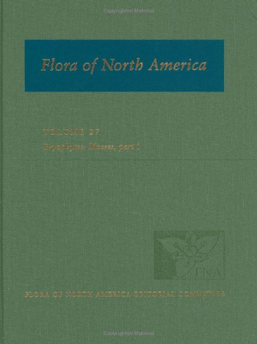 Flora Of North America: Volume 27: Bryophytes: Mosses, Part 1: North Of Mexico (Flora Of North America North Of Mexico)