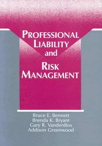 Professional Liability and Risk Management, Bennett, Bruce E.