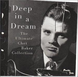 Chet Baker - Deep in a Dream: Ultimate Chet Baker Collection - Zortam Music