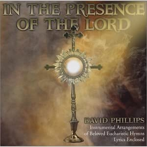Amazon.com: In The Presence of The Lord/ Eucharist: David Phillips ...