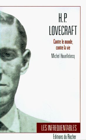 H.P. Lovecraft: Contre Le Monde, Contre La Vie (Collection Les Infrequentables) by Houellebecq, Michel (1999) Paperback