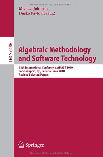Algebraic Methodology and Software Technology: 13th International Conference, AMAST 2010, Lac-Beauport, QC, Canada, June 23-25, 2010, Revised Selected Papers