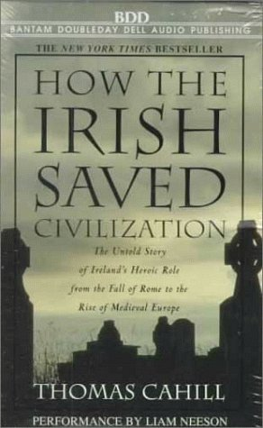 How the Irish Saved Civilization: The Untold Story of Ireland&#39;s Heroic Role from the Fall of Rome to the Rise of Medieval Europe