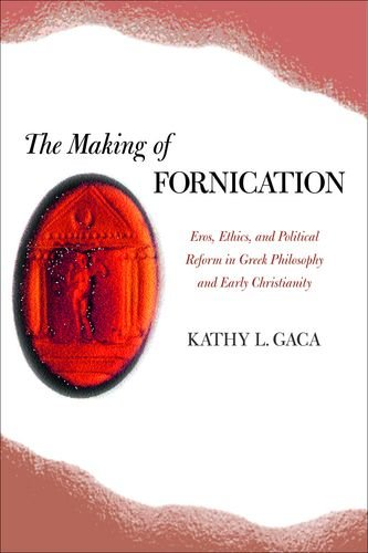 The Making of Fornication: Eros, Ethics, and Political Reform in Greek Philosophy and Early Christianity