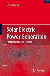 Solar Electric Power Generation - Photovoltaic Energy Systems: Modeling of Optical and Thermal Performance, Electrical Yield, Energy Balance, Effect on Reduction of Greenhouse Gas Emissions