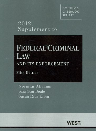 Abrams, Beale and Klein's Federal Criminal Law and Its Enforcement, 5th, 2012 Supplement (American Casebook Series)