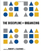 The Discipline of Organizing: Core Concepts Edition Front Cover