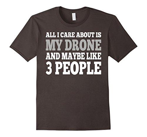 All-I-Care-About-Is-My-Drone-And-Maybe-Like-3-People-TShirt