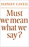 Must We Mean What We Say?: A Book of Essays (0521290481) by Stanley Cavell