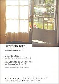 Oeuvres choisies, volume 2 : Jeppe du Mont, suivi de : 'Don Ranudo de Colibrados' par Ludvig Holberg