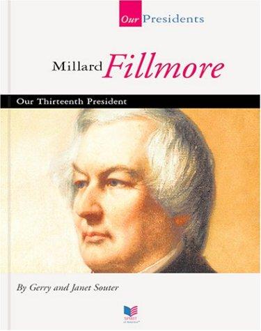 Millard Fillmore: Our Thirteenth President (Spirit of America: Our Presidents)