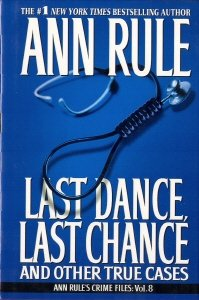 Last Dance, Last Chance: And Other True Cases (Ann Rule's Crime Files, Vol. 8) (volume 8)