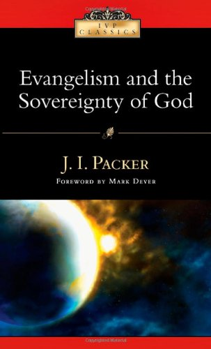 Evangelism and the Sovereignty of God (IVP Classics)