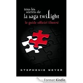 Tous les secrets de la saga Twilight : Le guide officiel illustr�