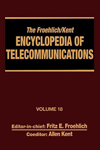 The Froehlich/Kent Encyclopedia of Telecommunications: Volume 18 - Wireless Multiple Access Adaptive Communications Technique to Zworykin: Vladimir Ko: v. 18