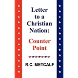 Letter to a Christian Nation: Counter Point ~ RC Metcalf