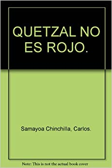 QUETZAL NO ES ROJO.: Carlos. Samayoa Chinchilla: Amazon