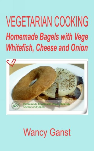 Vegetarian Cooking: Homemade Bagels With Vege Whitefish, Cheese And Onion (Vegetarian Cooking - Vege Seafood Book 71) front-604573
