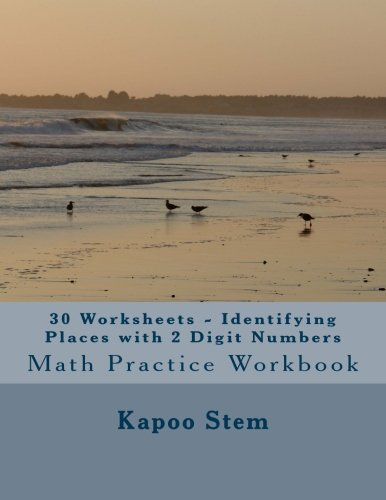 30 Worksheets - Identifying Places with 2 Digit Numbers: Math Practice Workbook (30 Days Math Identify Place Series) (Vo
