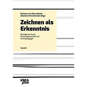 Zeichnen als Erkenntnis: Beiträge aus Kunst, Kunstwissenschaft und Kunstpädagogik (KREAplus)