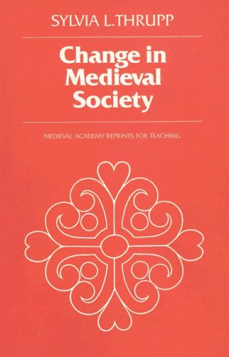 Change in Medieval Society: Europe North of the Alps 1050-1500 (MART: The Medieval Academy Reprints for Teaching), Sylvia L. Thrupp