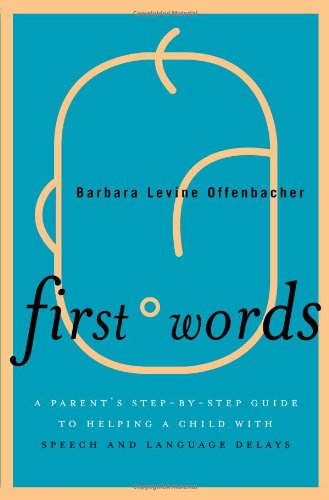 First Words: A Parent'S Step-By-Step Guide To Helping A Child With Speech And Language Delays front-674252