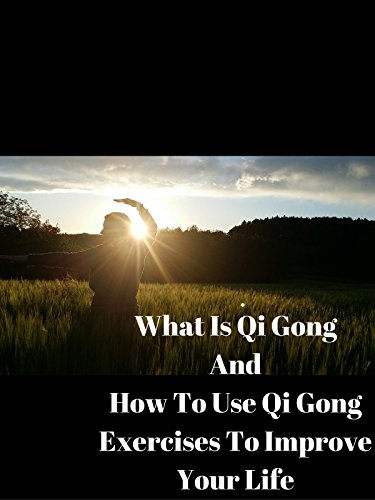 What Is Qi Gong And How To Use Qi Gong Exercises To Improve Your Life