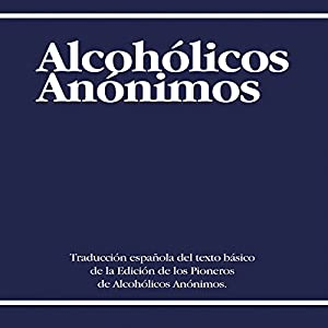 Alcoholicos Anonimos [Alcoholics Anonymous] Audiobook