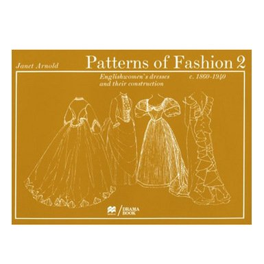 Patterns of Fashion 2: c1860 - 1940