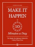 img - for Make it Happen in Ten Minutes a Day: The Simple, Revolutionary Method for Getting Things Done book / textbook / text book