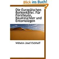 Die Europäischen Borkenkäfer. FÃ1/4r Forstleute, BaumzÃ1/4chter und Entomologen