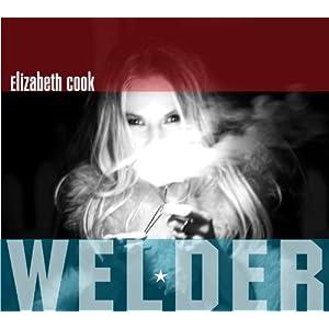 【クリックでお店のこの商品のページへ】Elizabeth Cook : Welder - 音楽