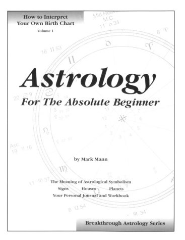 Astrology for the Absolute Beginner How to Interpret Your Own Birth Chart Breakthrough astrology series