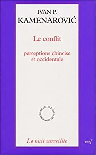 Le conflit ; perceptions chinoise et occidentale par Ivan P. Kamenarovic