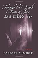 Through the Dark Door of Time: San Diego 1867 A Novel