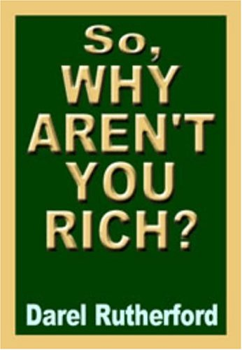 Title: So Why Arent You Rich The Prosperity Secret of the