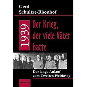 1939 - Der Krieg, der viele V?ter hatte. Gerd Schultze-Rhonhof
