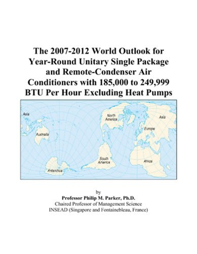 The 2007-2012 World Outlook for Year-Round Unitary Single Package and Remote-Condenser Air Conditioners with 185,000 to 249,999 BTU Per Hour Excluding Heat Pumps