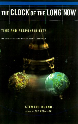 Clock of the Long Now : Time and Responsibility, STEWART BRAND
