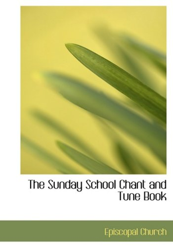 The Sunday School Chant and Tune Book (Large Print Edition)