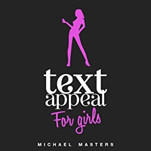 TextAppeal for Girls!: The Ultimate Texting Guide | [Michael Masters]