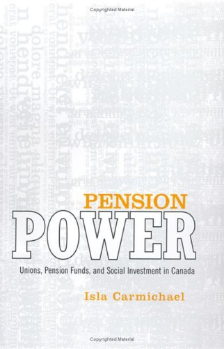 Pension Power: Unions, Pension Funds, and Social Investment in Canada