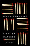 A Box of Matches: A Novel (Baker, Nicholson) (0375502874) by Baker, Nicholson