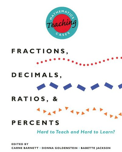 Mathematics Teaching Cases: Fractions, Decimals, Ratios, and Percents Hard to Teach and Hard to Learn?