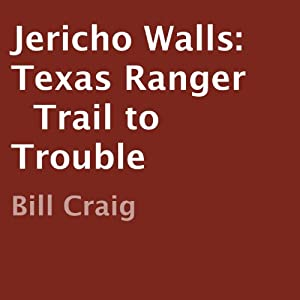 Jericho Walls: Texas Ranger: Trail to Trouble | [Bill Craig]